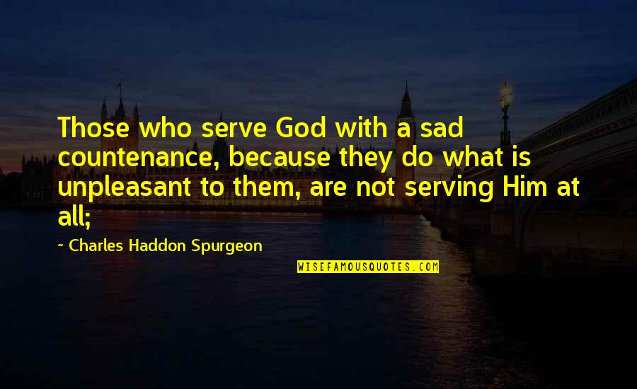 Nutuk Quotes By Charles Haddon Spurgeon: Those who serve God with a sad countenance,