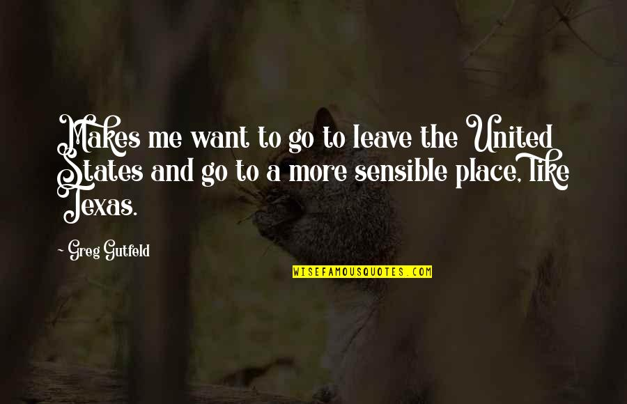Nutuk Quotes By Greg Gutfeld: Makes me want to go to leave the
