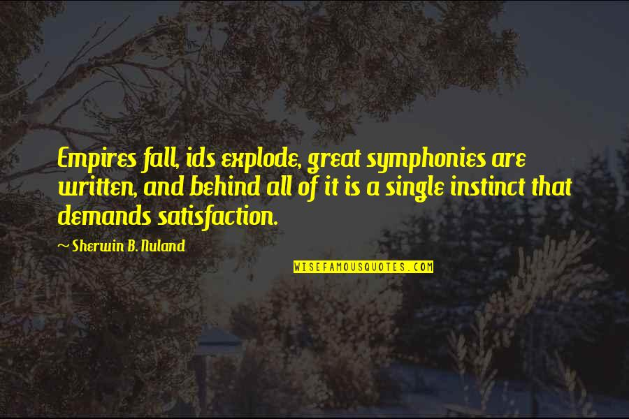 Nutuk Quotes By Sherwin B. Nuland: Empires fall, ids explode, great symphonies are written,