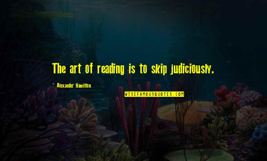 Ny Islanders Quotes By Alexander Hamilton: The art of reading is to skip judiciously.