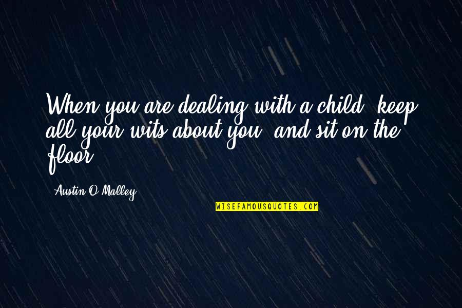 O.a.r. Quotes By Austin O'Malley: When you are dealing with a child, keep