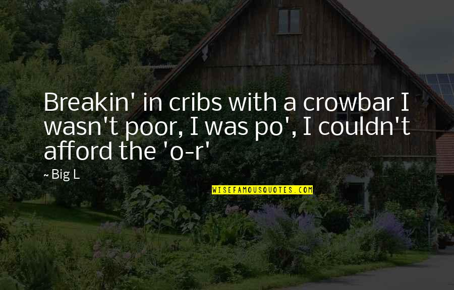 O.a.r. Quotes By Big L: Breakin' in cribs with a crowbar I wasn't