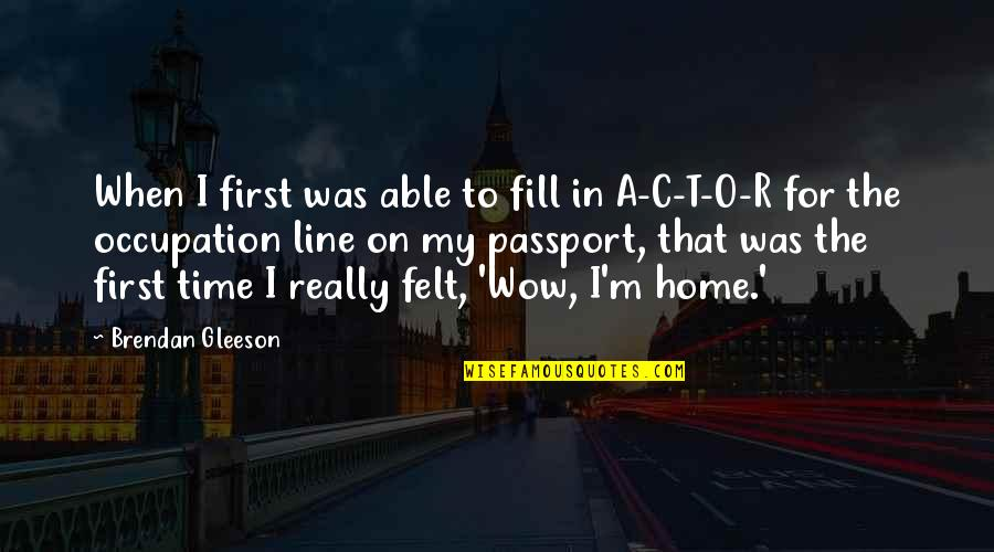 O.a.r. Quotes By Brendan Gleeson: When I first was able to fill in