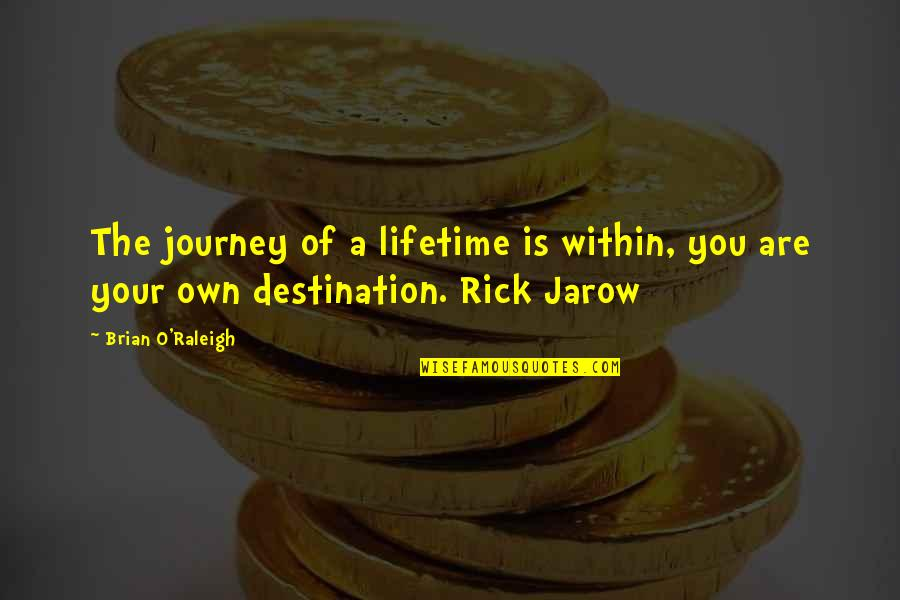 O.a.r. Quotes By Brian O'Raleigh: The journey of a lifetime is within, you