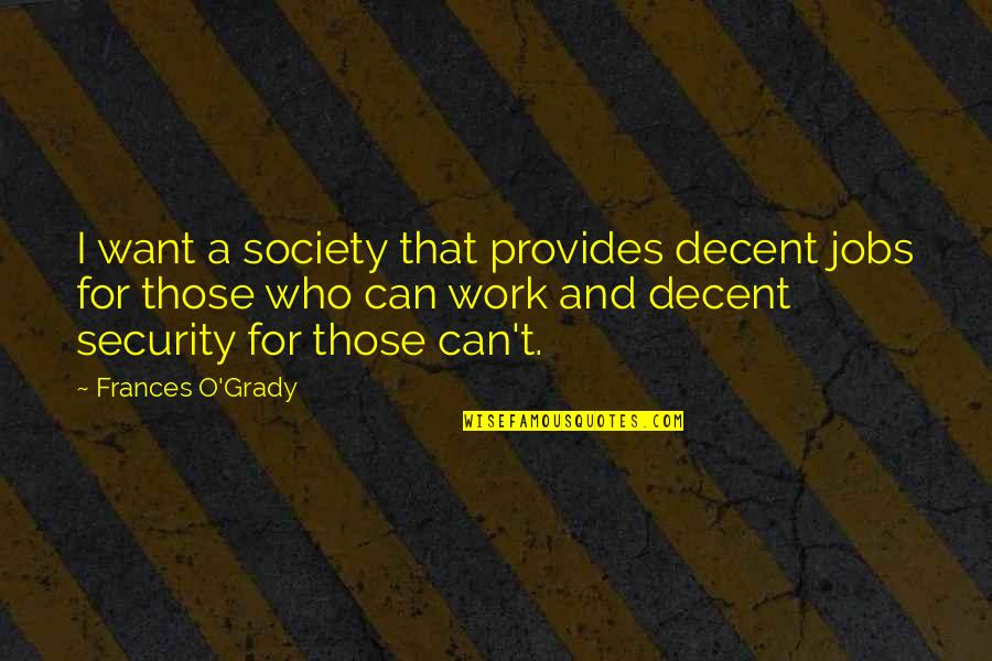 O.a.r. Quotes By Frances O'Grady: I want a society that provides decent jobs
