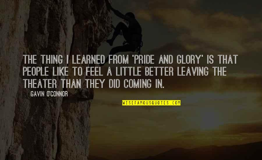 O.a.r. Quotes By Gavin O'Connor: The thing I learned from 'Pride and Glory'