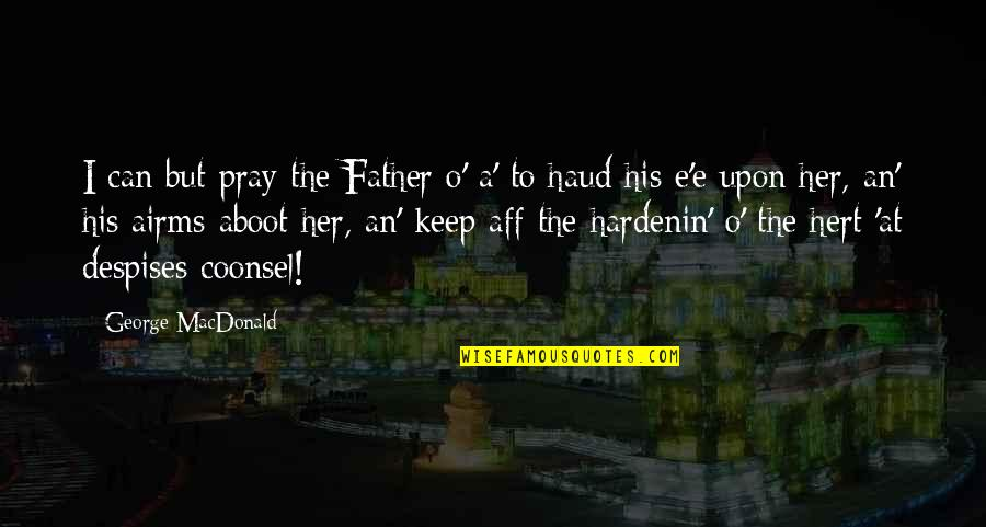 O.a.r. Quotes By George MacDonald: I can but pray the Father o' a'