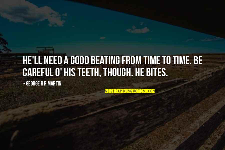 O.a.r. Quotes By George R R Martin: He'll need a good beating from time to