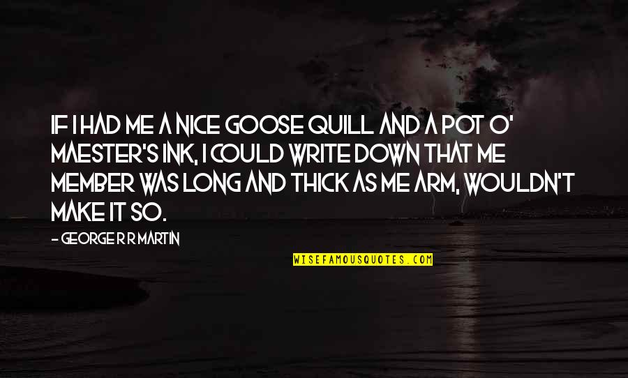 O.a.r. Quotes By George R R Martin: If I had me a nice goose quill