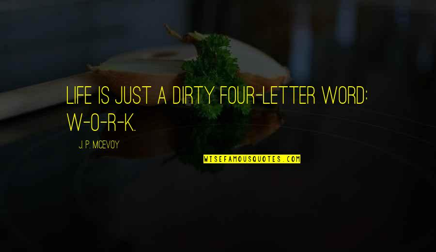 O.a.r. Quotes By J. P. McEvoy: Life is just a dirty four-letter word: W-O-R-K.