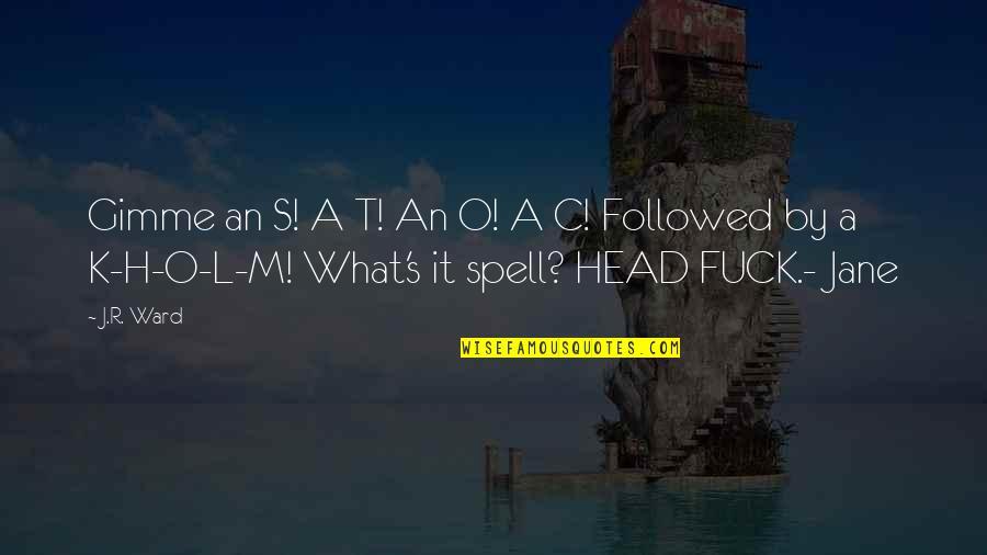 O.a.r. Quotes By J.R. Ward: Gimme an S! A T! An O! A