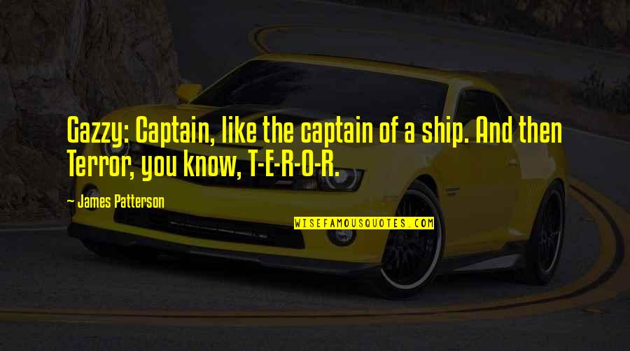 O.a.r. Quotes By James Patterson: Gazzy: Captain, like the captain of a ship.