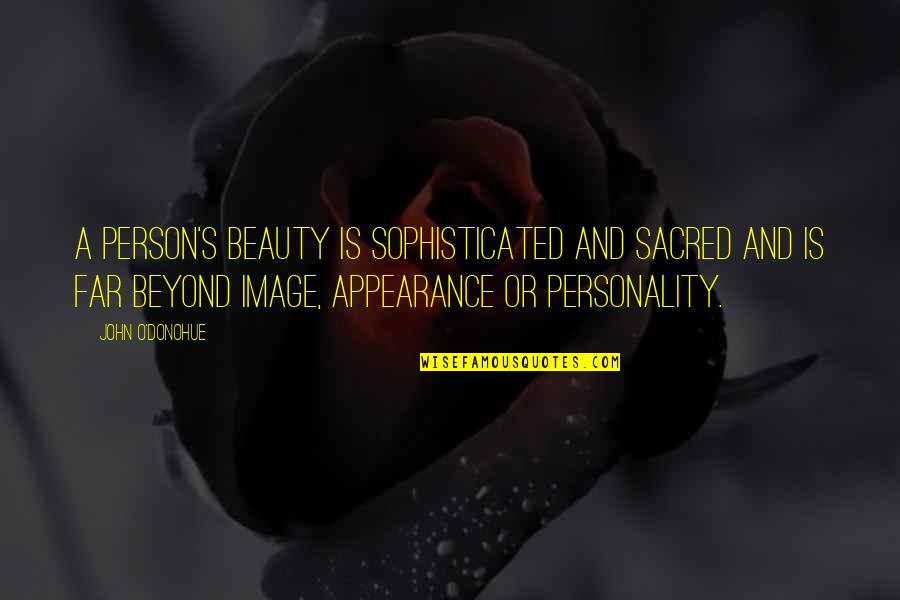 O.a.r. Quotes By John O'Donohue: A person's beauty is sophisticated and sacred and