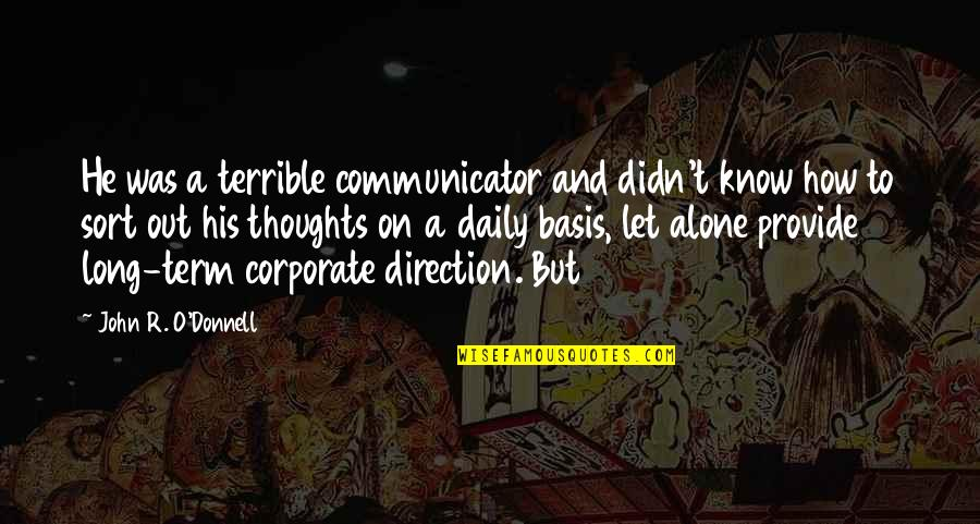 O.a.r. Quotes By John R. O'Donnell: He was a terrible communicator and didn't know