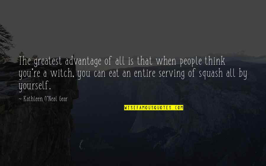 O.a.r. Quotes By Kathleen O'Neal Gear: The greatest advantage of all is that when