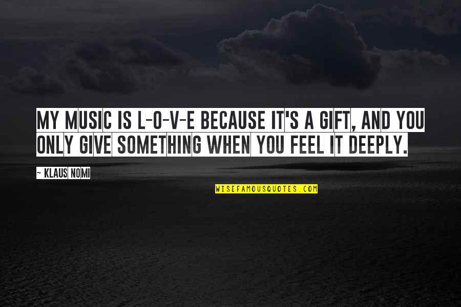 O.a.r. Quotes By Klaus Nomi: My music is L-O-V-E because it's a gift,