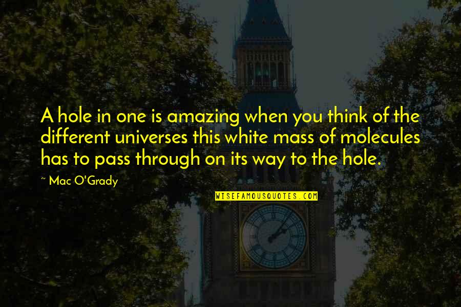 O.a.r. Quotes By Mac O'Grady: A hole in one is amazing when you