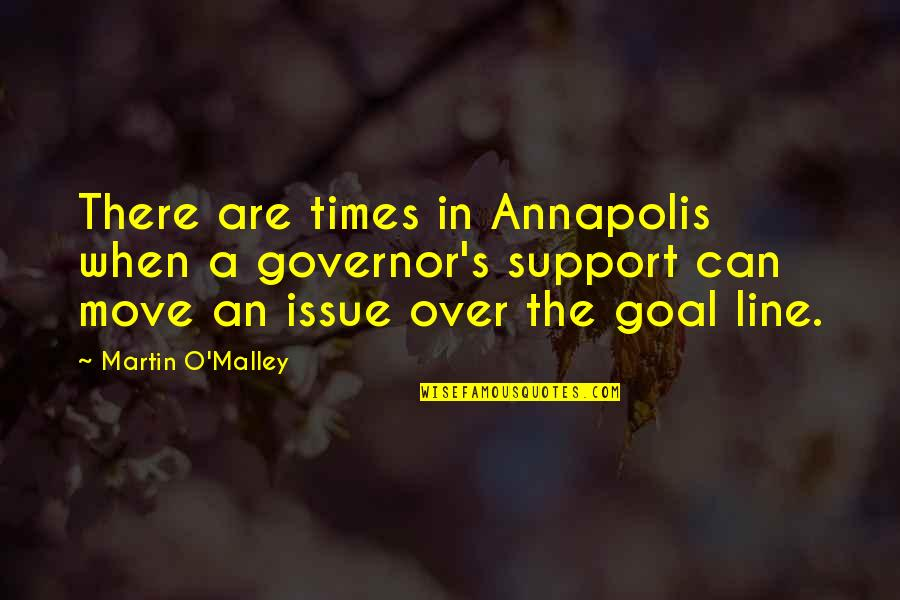 O.a.r. Quotes By Martin O'Malley: There are times in Annapolis when a governor's