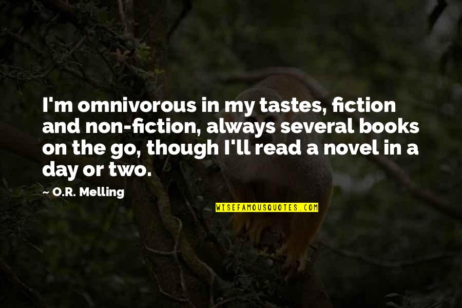 O.a.r. Quotes By O.R. Melling: I'm omnivorous in my tastes, fiction and non-fiction,