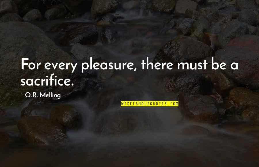 O.a.r. Quotes By O.R. Melling: For every pleasure, there must be a sacrifice.