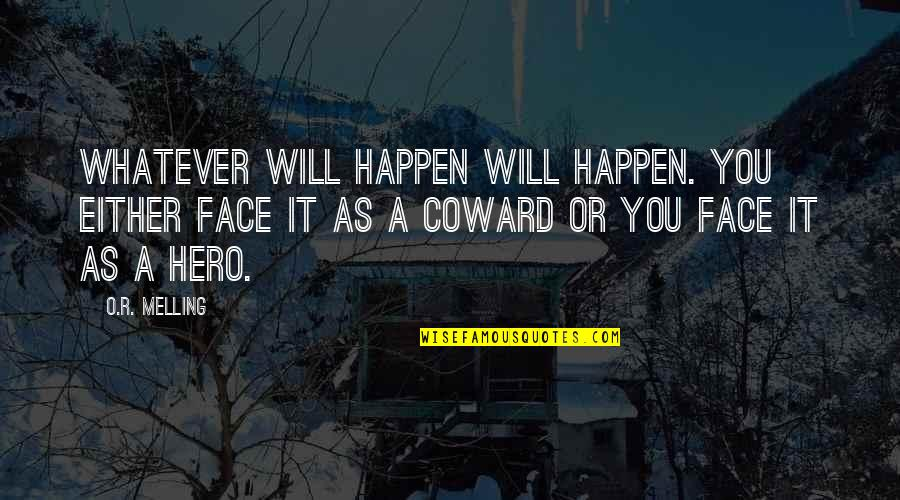 O.a.r. Quotes By O.R. Melling: Whatever will happen will happen. You either face
