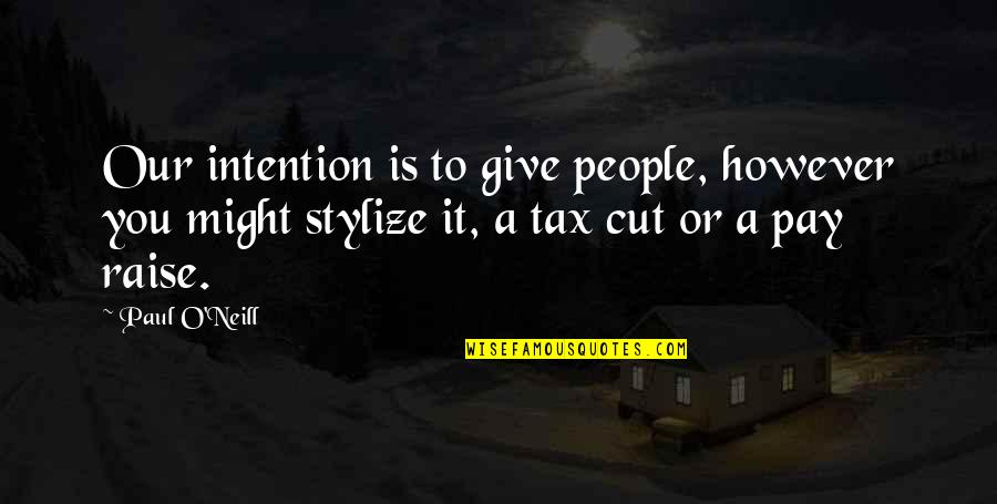 O.a.r. Quotes By Paul O'Neill: Our intention is to give people, however you