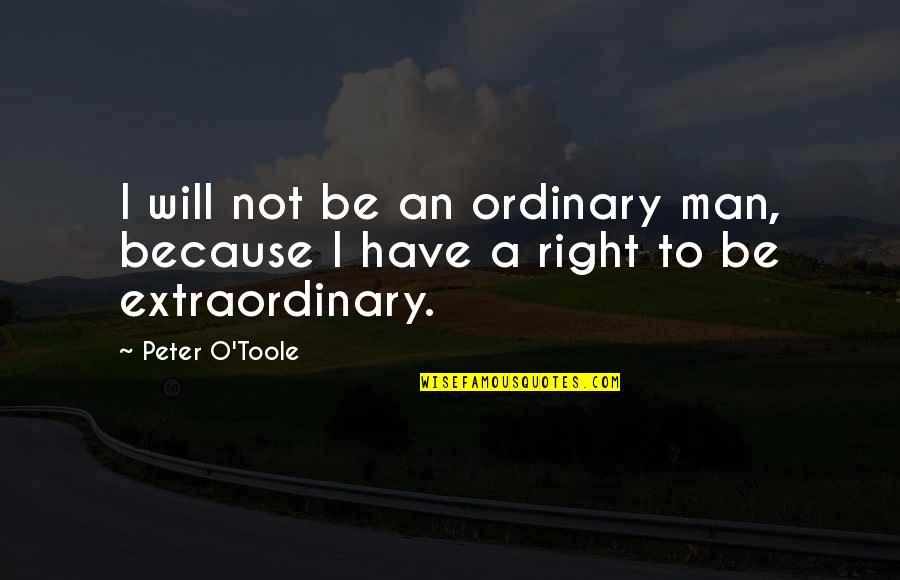 O.a.r. Quotes By Peter O'Toole: I will not be an ordinary man, because