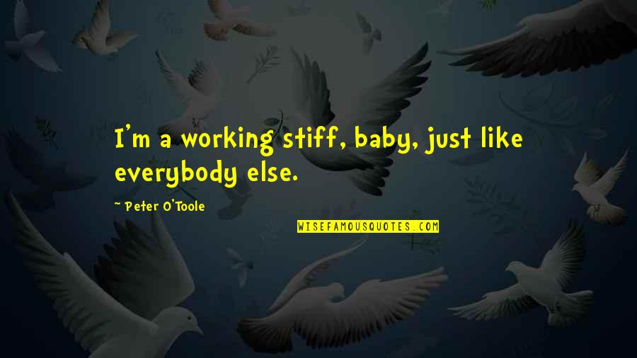 O.a.r. Quotes By Peter O'Toole: I'm a working stiff, baby, just like everybody