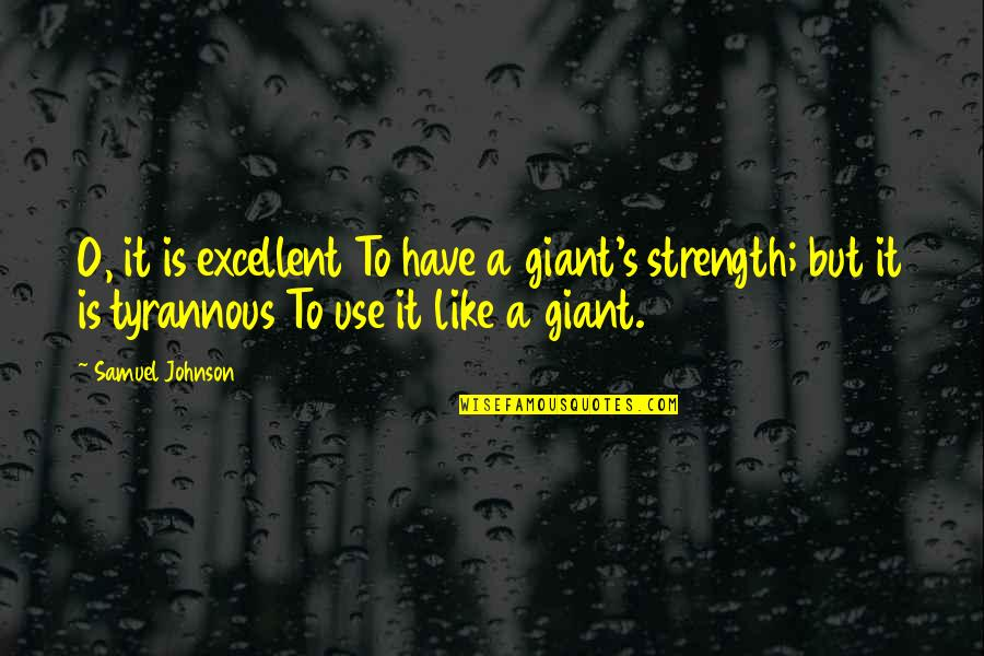 O.a.r. Quotes By Samuel Johnson: O, it is excellent To have a giant's