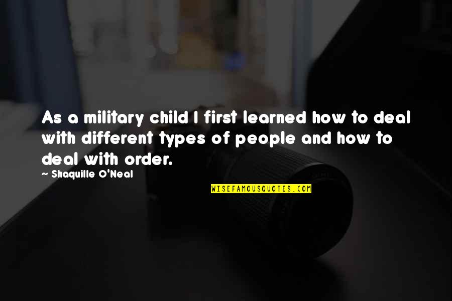 O.a.r. Quotes By Shaquille O'Neal: As a military child I first learned how