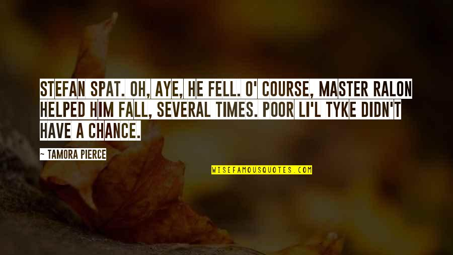O.a.r. Quotes By Tamora Pierce: Stefan spat. Oh, aye, he fell. O' course,
