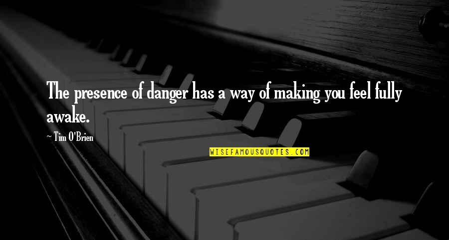 O.a.r. Quotes By Tim O'Brien: The presence of danger has a way of