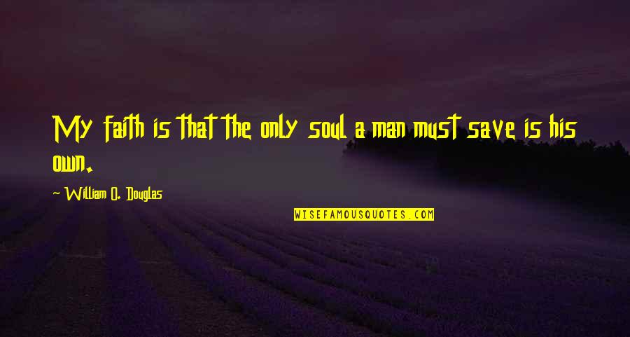 O.a.r. Quotes By William O. Douglas: My faith is that the only soul a