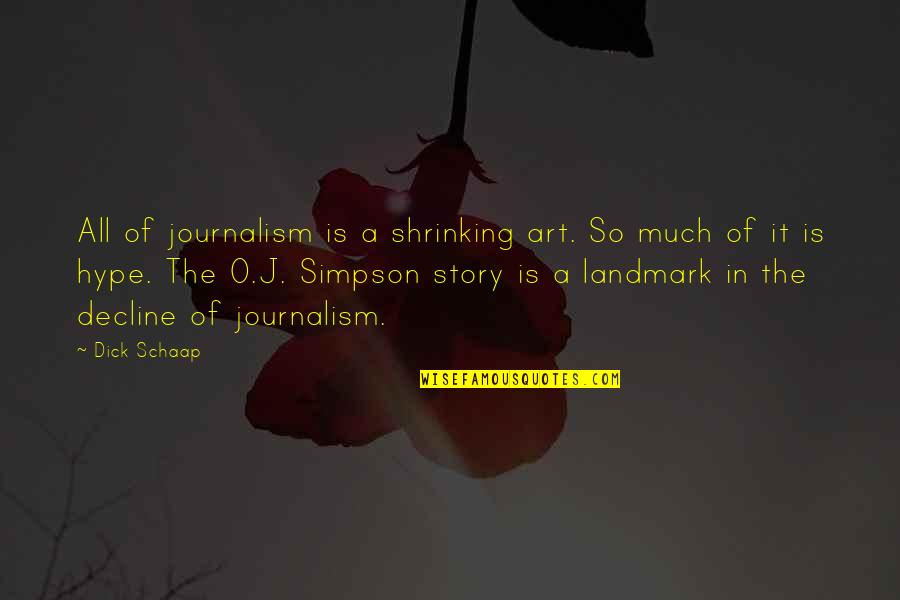 O J Simpson Quotes By Dick Schaap: All of journalism is a shrinking art. So
