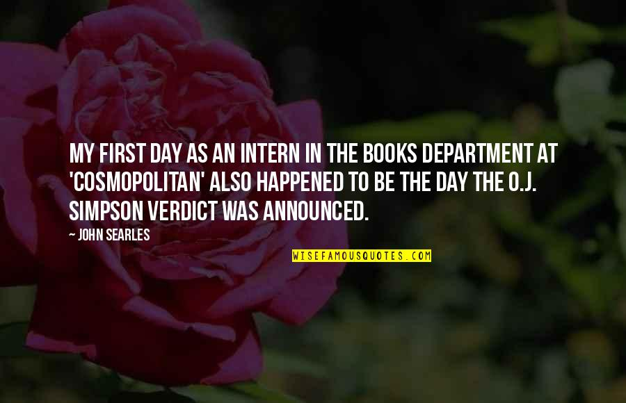 O J Simpson Quotes By John Searles: My first day as an intern in the