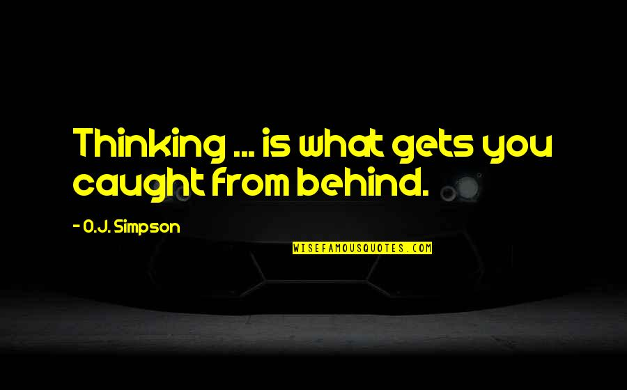 O J Simpson Quotes By O.J. Simpson: Thinking ... is what gets you caught from