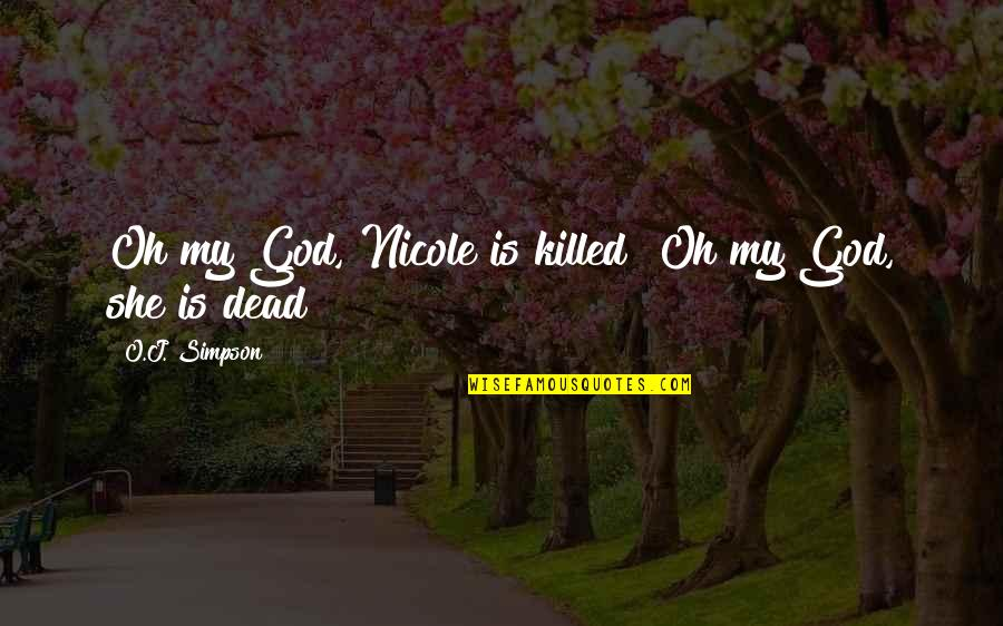 O J Simpson Quotes By O.J. Simpson: Oh my God, Nicole is killed? Oh my