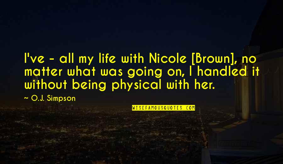 O J Simpson Quotes By O.J. Simpson: I've - all my life with Nicole [Brown],