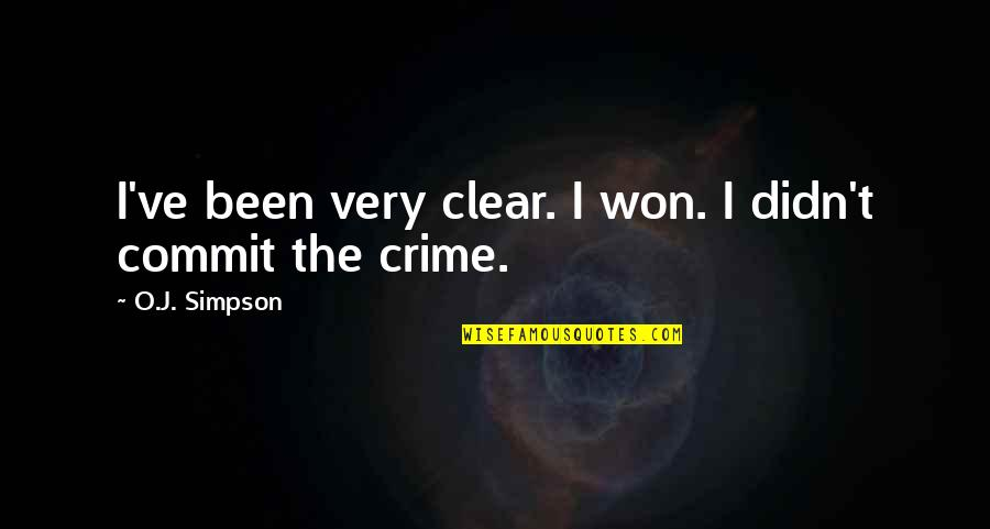 O J Simpson Quotes By O.J. Simpson: I've been very clear. I won. I didn't