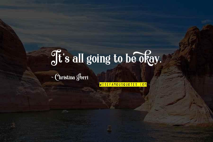 O K Kanmani Quotes By Christina Perri: It's all going to be okay.