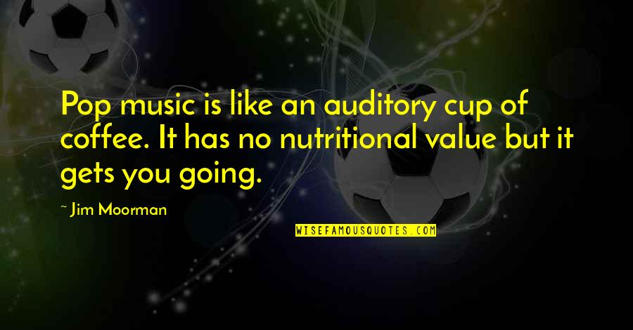 O K Kanmani Quotes By Jim Moorman: Pop music is like an auditory cup of