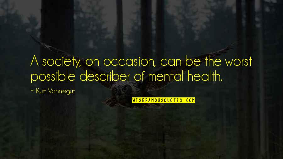 O K Kanmani Quotes By Kurt Vonnegut: A society, on occasion, can be the worst