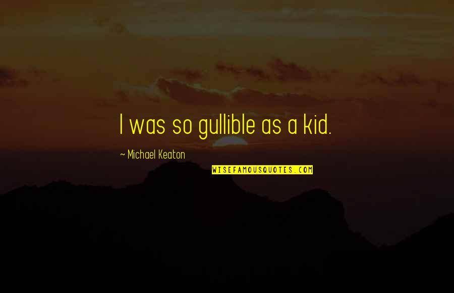 O K Kanmani Quotes By Michael Keaton: I was so gullible as a kid.