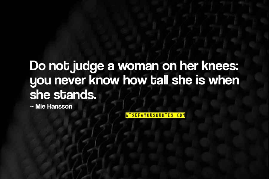 O K Kanmani Quotes By Mie Hansson: Do not judge a woman on her knees: