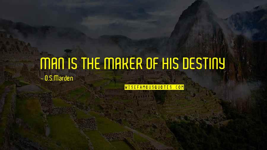 O.s. Marden Quotes By O.S.Marden: MAN IS THE MAKER OF HIS DESTINY