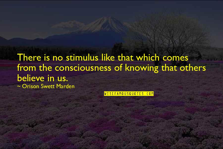 O.s. Marden Quotes By Orison Swett Marden: There is no stimulus like that which comes
