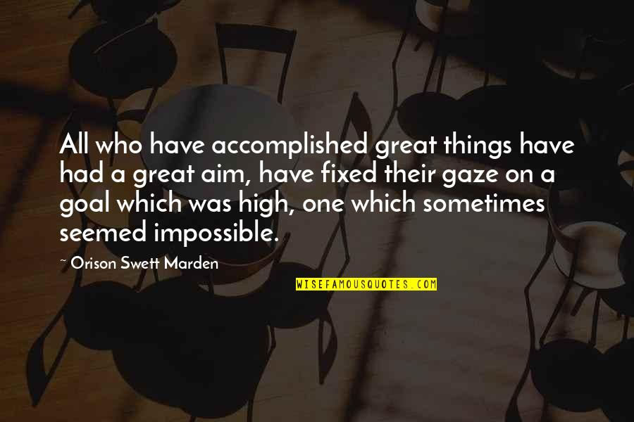 O.s. Marden Quotes By Orison Swett Marden: All who have accomplished great things have had