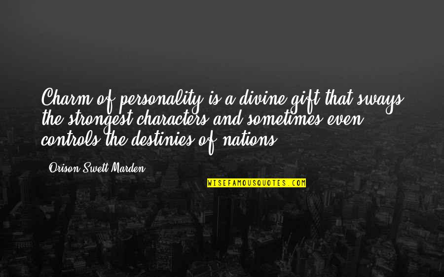 O.s. Marden Quotes By Orison Swett Marden: Charm of personality is a divine gift that