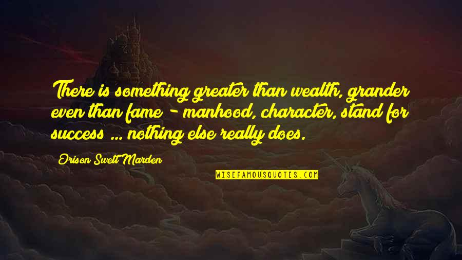 O.s. Marden Quotes By Orison Swett Marden: There is something greater than wealth, grander even