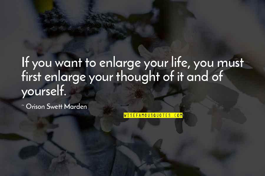 O.s. Marden Quotes By Orison Swett Marden: If you want to enlarge your life, you
